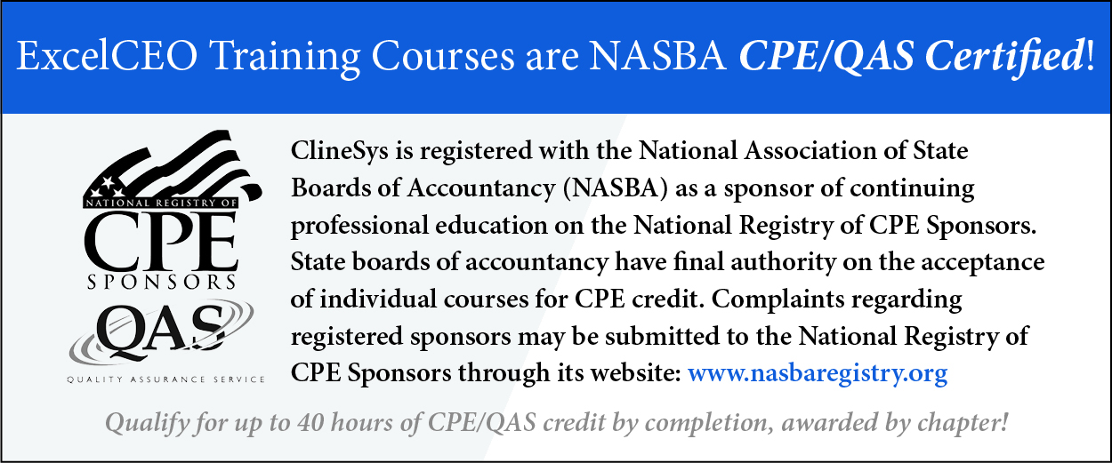 ClineSys is registered with the National Association of State Boards of Accountancy (NASBA) as a sponsor of continuing professional education on the National Registry of CPE Sponsors. State boards of accountancy have final authority on the acceptance of individual courses for CPE credit. Complaints regarding registered sponsors may be submitted to the National Registry of CPE Sponsors through its website: www.learningmarket.org